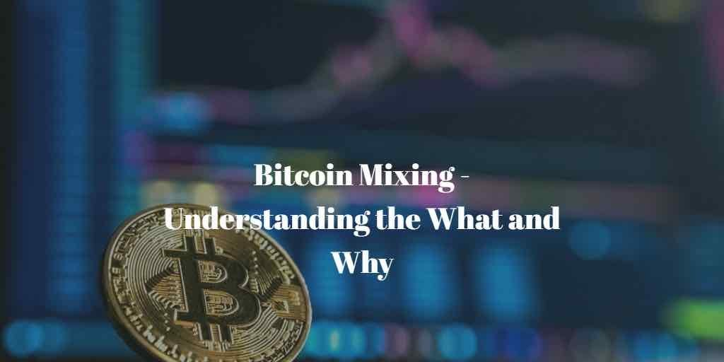 Bitcoin Mixing: Understanding the What and Why - BTC Geek