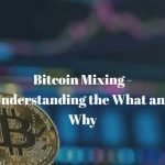 Bitcoin Mixing: Understanding the What and Why